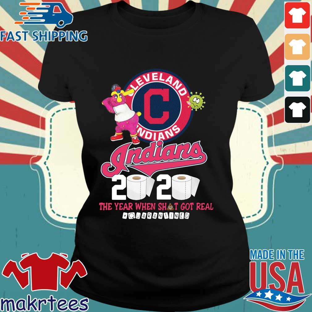 Cleveland Indians 2020 The Year When Shit Got Real Quarantined Shirt Ladies den