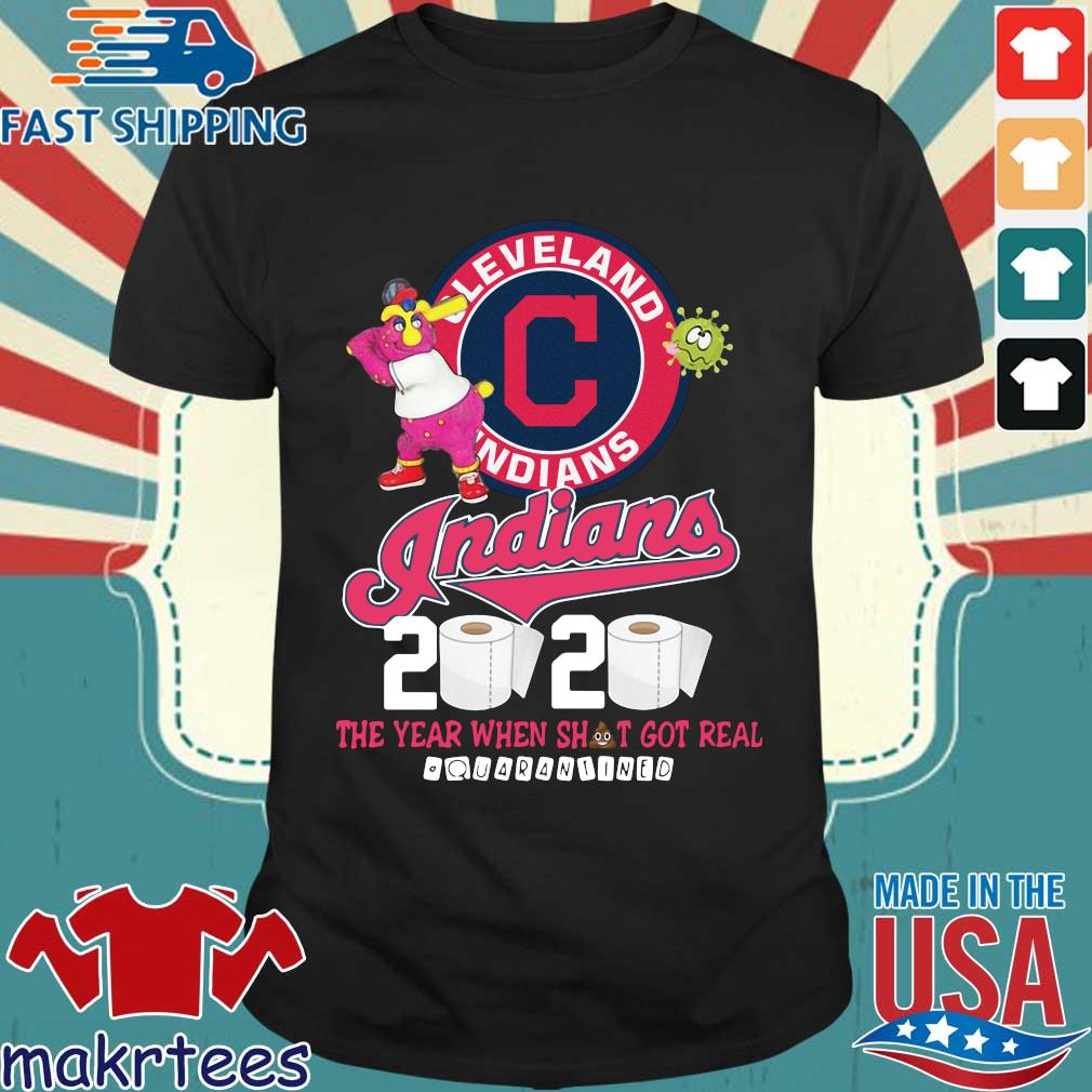 Cleveland Indians 2020 The Year When Shit Got Real Quarantined Shirt