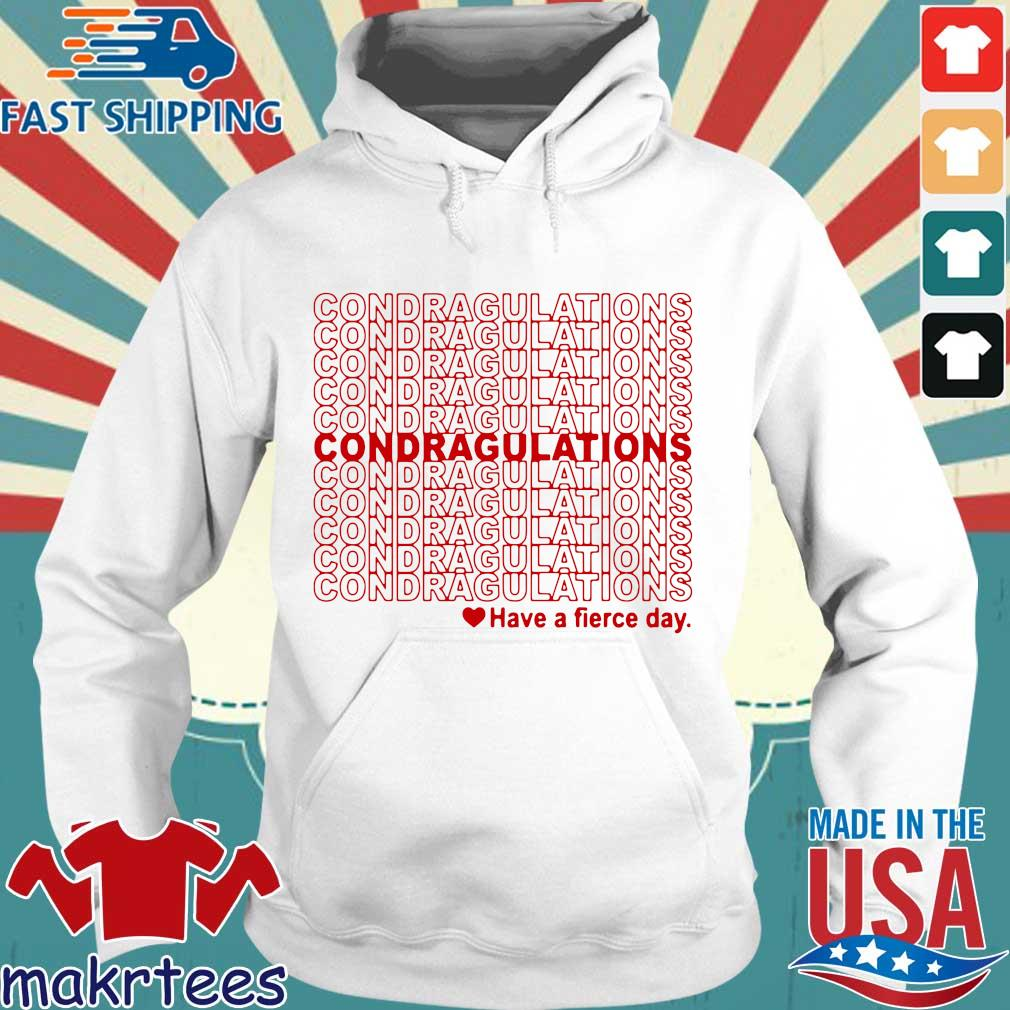 Condragulations – Have A Fierce Day Shirt Hoodie trang