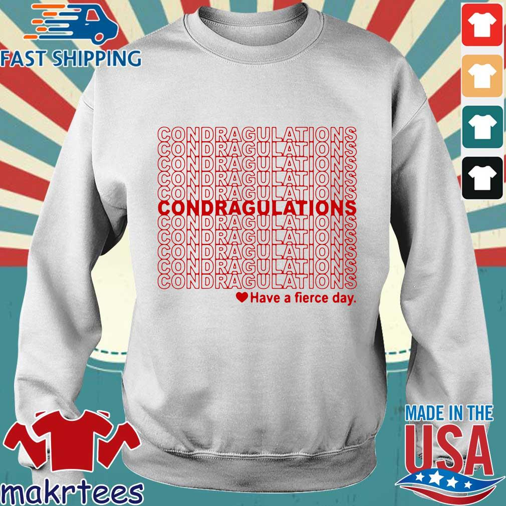 Condragulations – Have A Fierce Day Shirt Sweater trang
