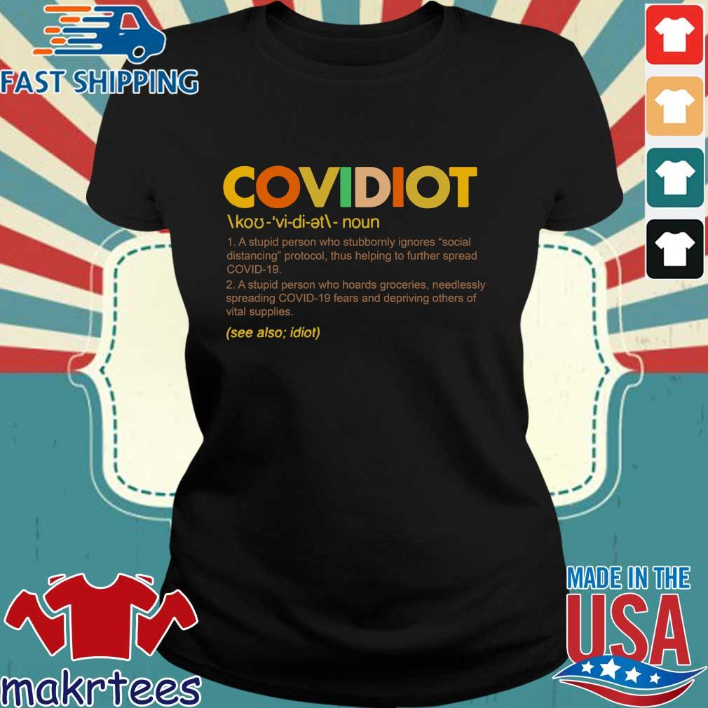 Covidiot Definition A Stupid Person Who Stubbornly Ignores Social Distancing Shirt Ladies den