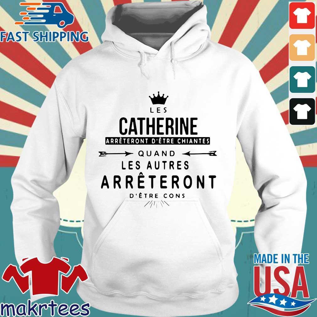 Crown Les Catherine Arrtent Detre Chiantes Quand Les Autres Arrtent Detre Cons Shirt Hoodie trang