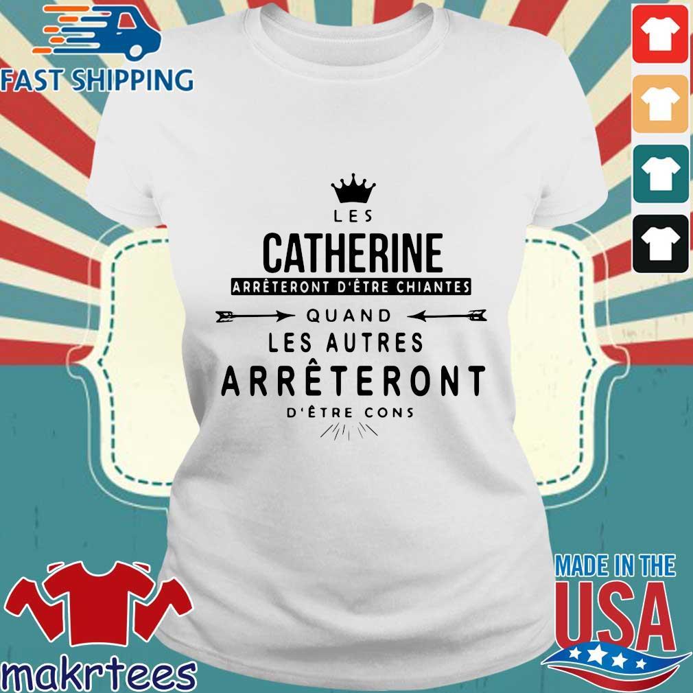 Crown Les Catherine Arrtent Detre Chiantes Quand Les Autres Arrtent Detre Cons Shirt Ladies trang