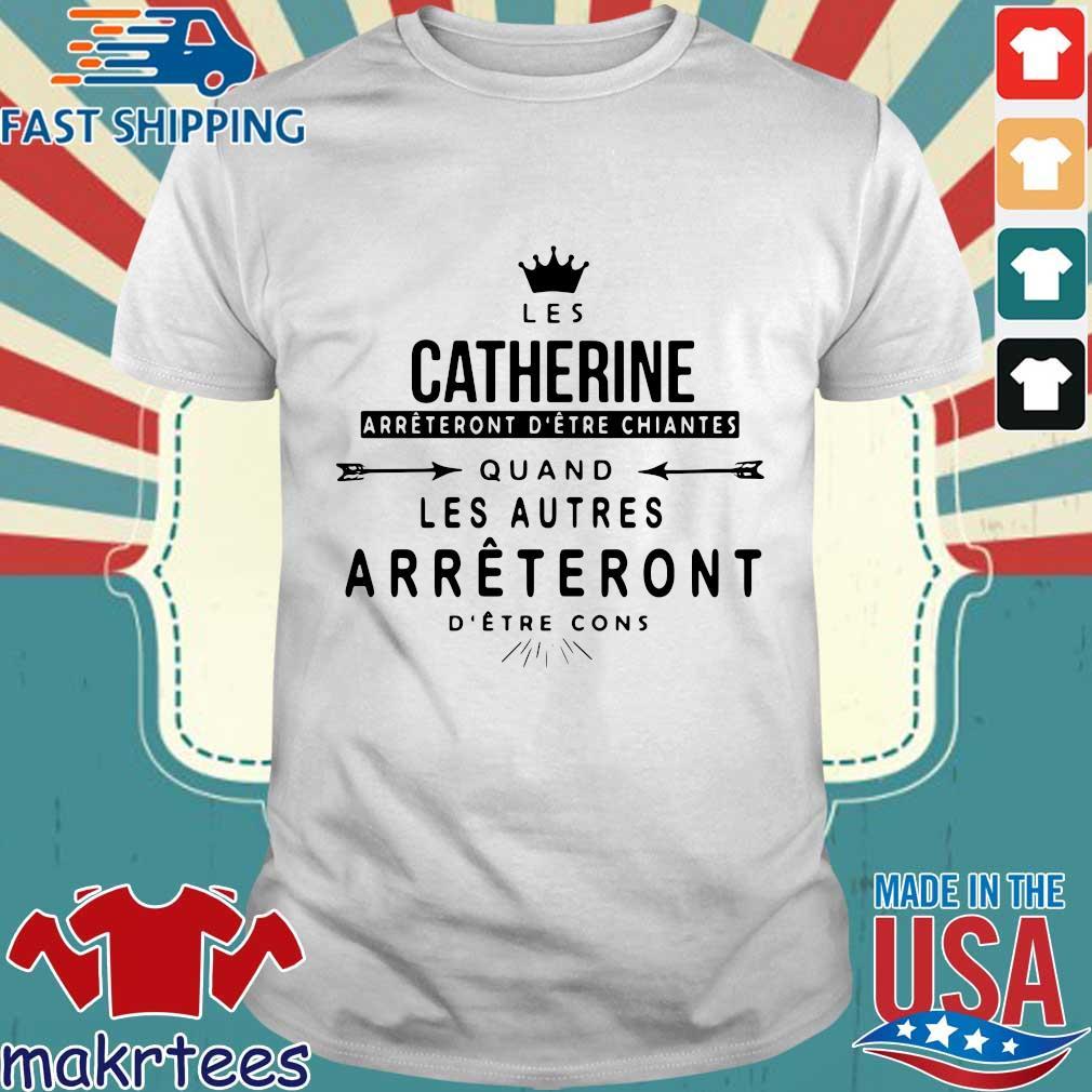 Crown Les Catherine Arrtent Detre Chiantes Quand Les Autres Arrtent Detre Cons Shirt