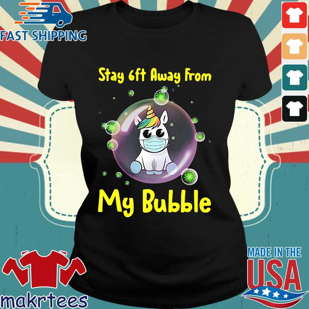 Cute Stay 6ft Away From My Bubble Unicorn Shirt Ladies den