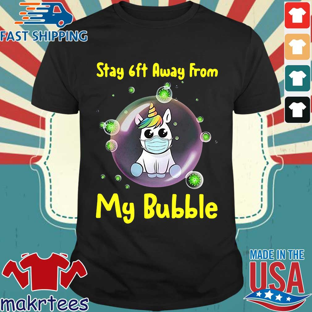 Cute Stay 6ft Away From My Bubble Unicorn Shirt