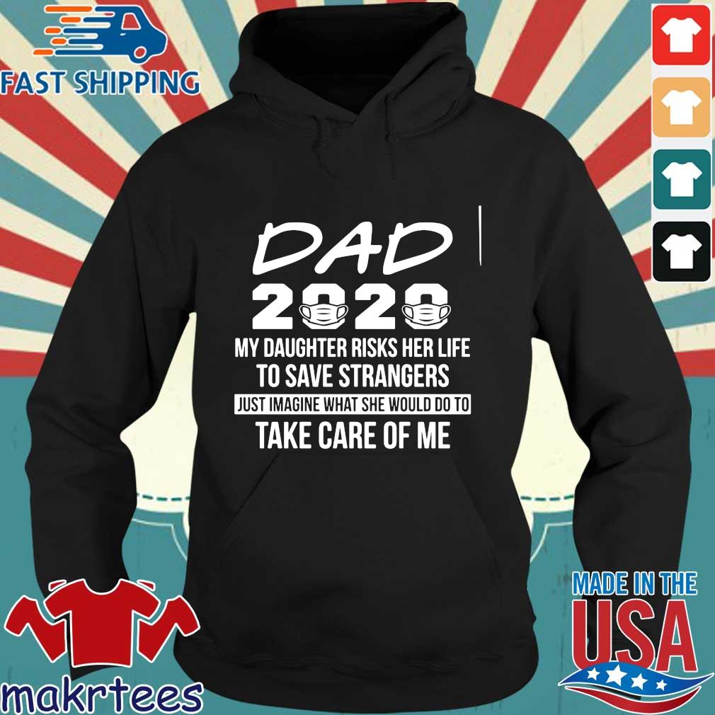 Dad 2020 My Daughter Risks Her Life To Save Strangers Shirt Hoodie den