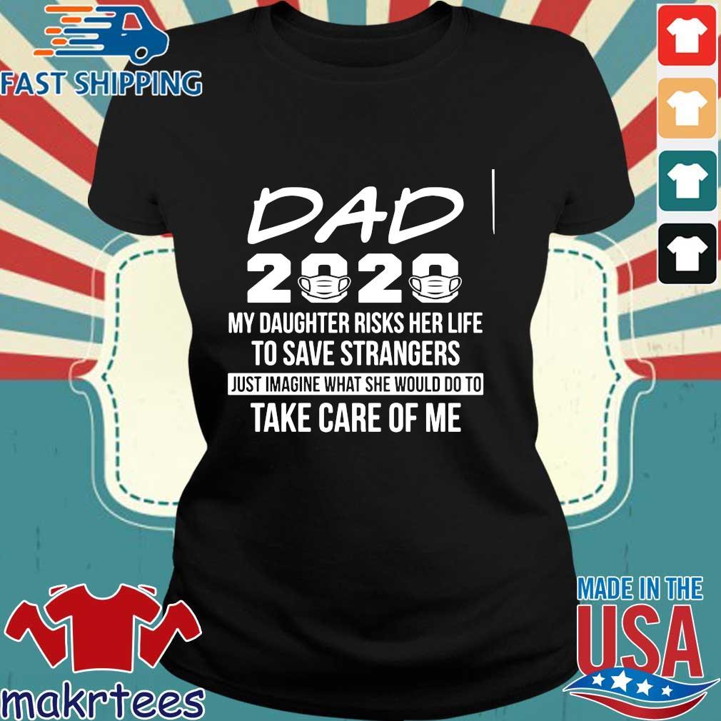 Dad 2020 My Daughter Risks Her Life To Save Strangers Shirt Ladies den