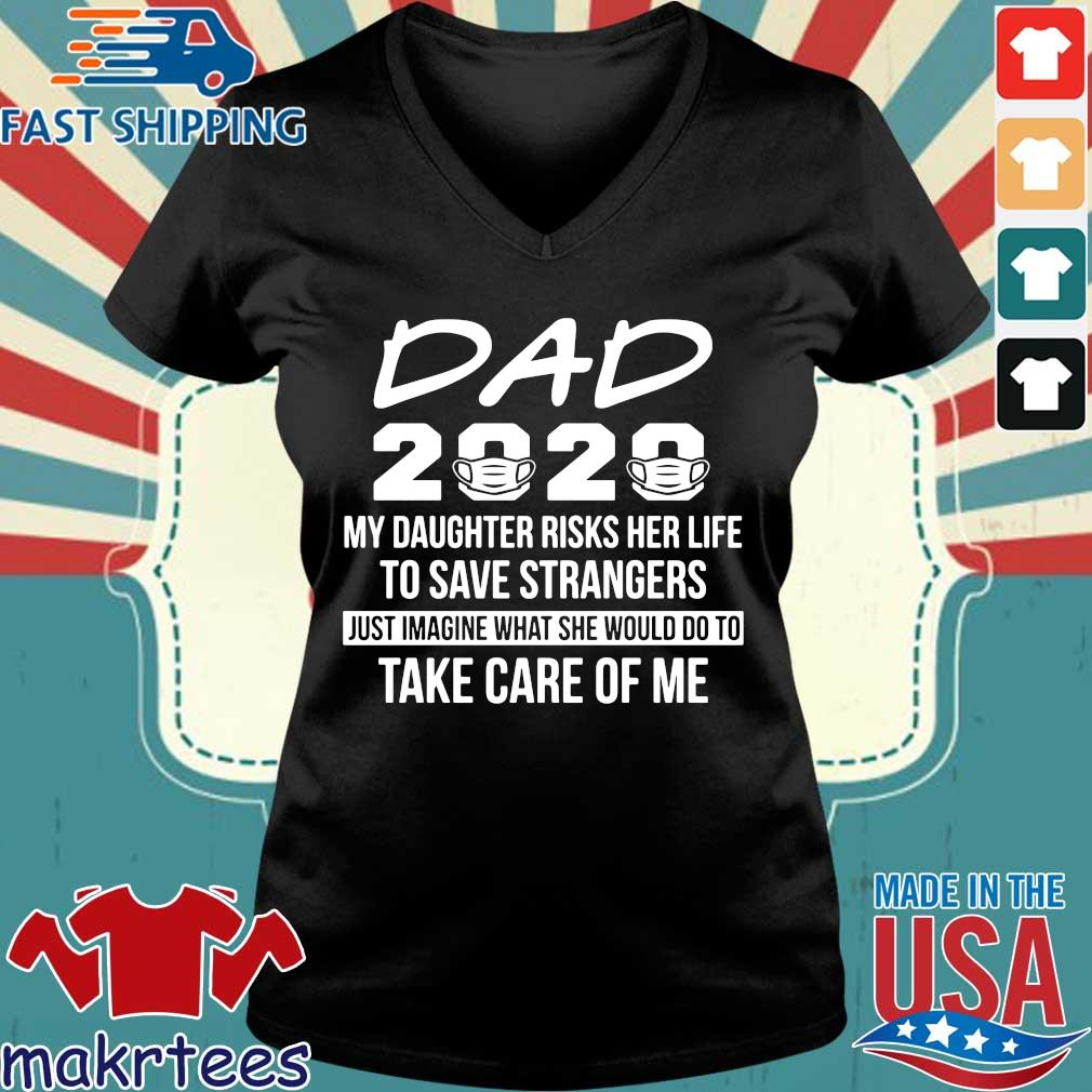 Dad 2020 My Daughter Risks Her Life To Save Strangers Shirts Ladies V-neck den