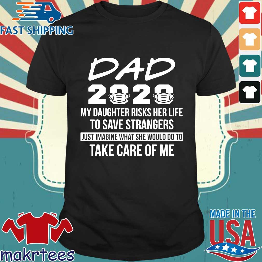 Dad 2020 My Daughter Risks Her Life To Save Strangers Shirts