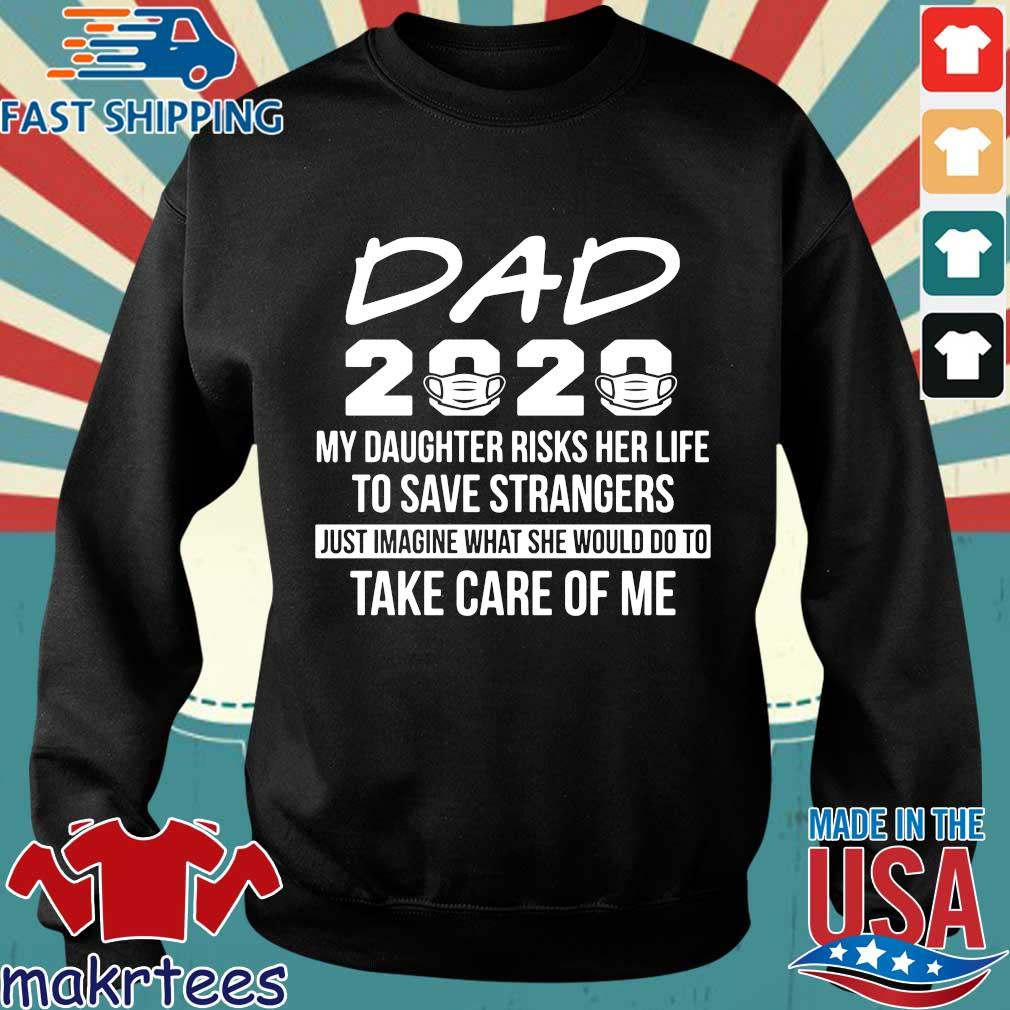 Dad 2020 My Daughter Risks Her Life To Save Strangers Shirts Sweater den