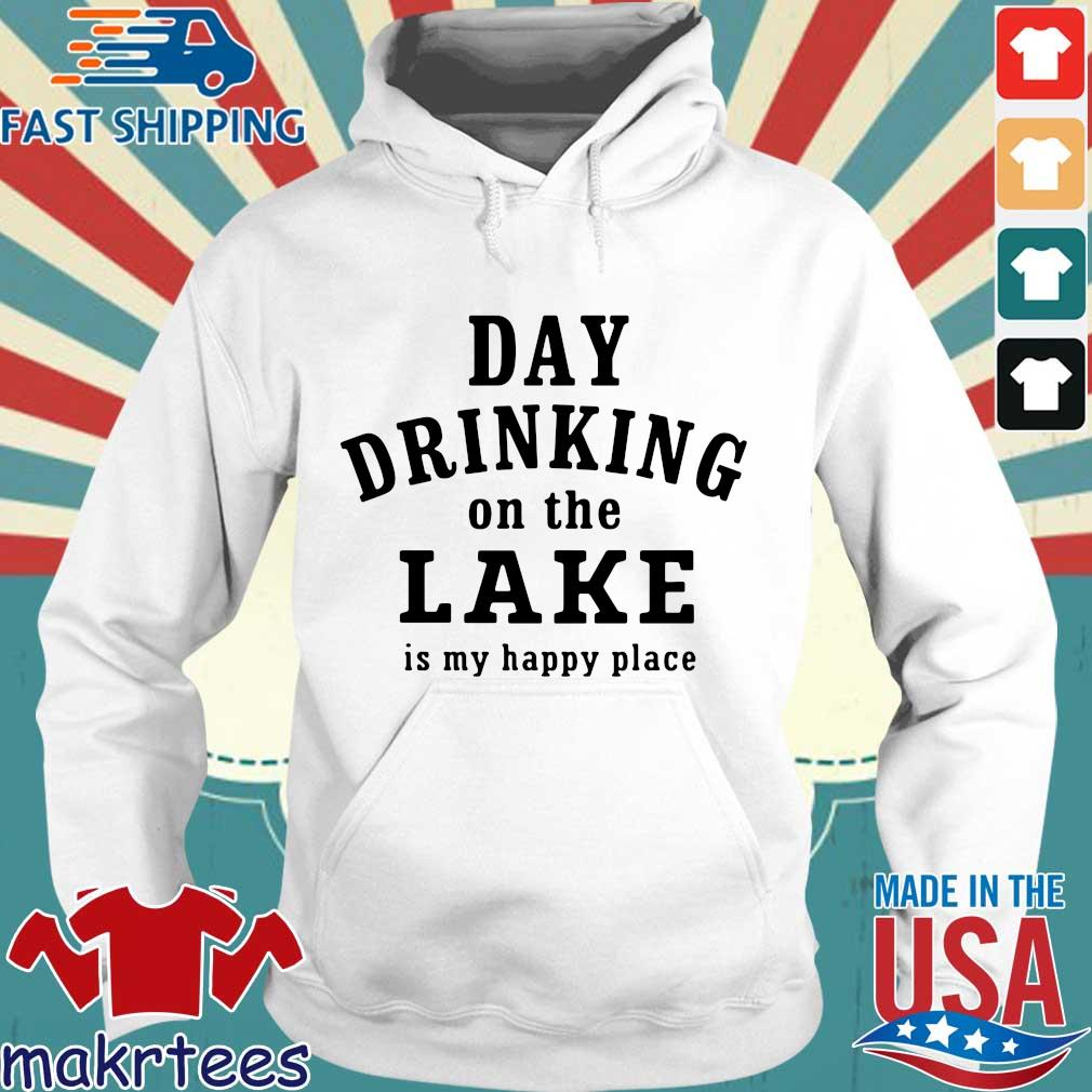 Day Drinking On The Lake Is My Happy Place Shirt Hoodie trang