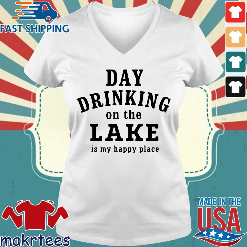 Day Drinking On The Lake Is My Happy Place Shirt Ladies V-neck trang