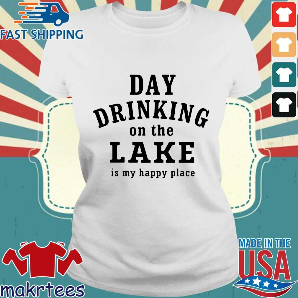Day Drinking On The Lake Is My Happy Place Shirt Ladies trang