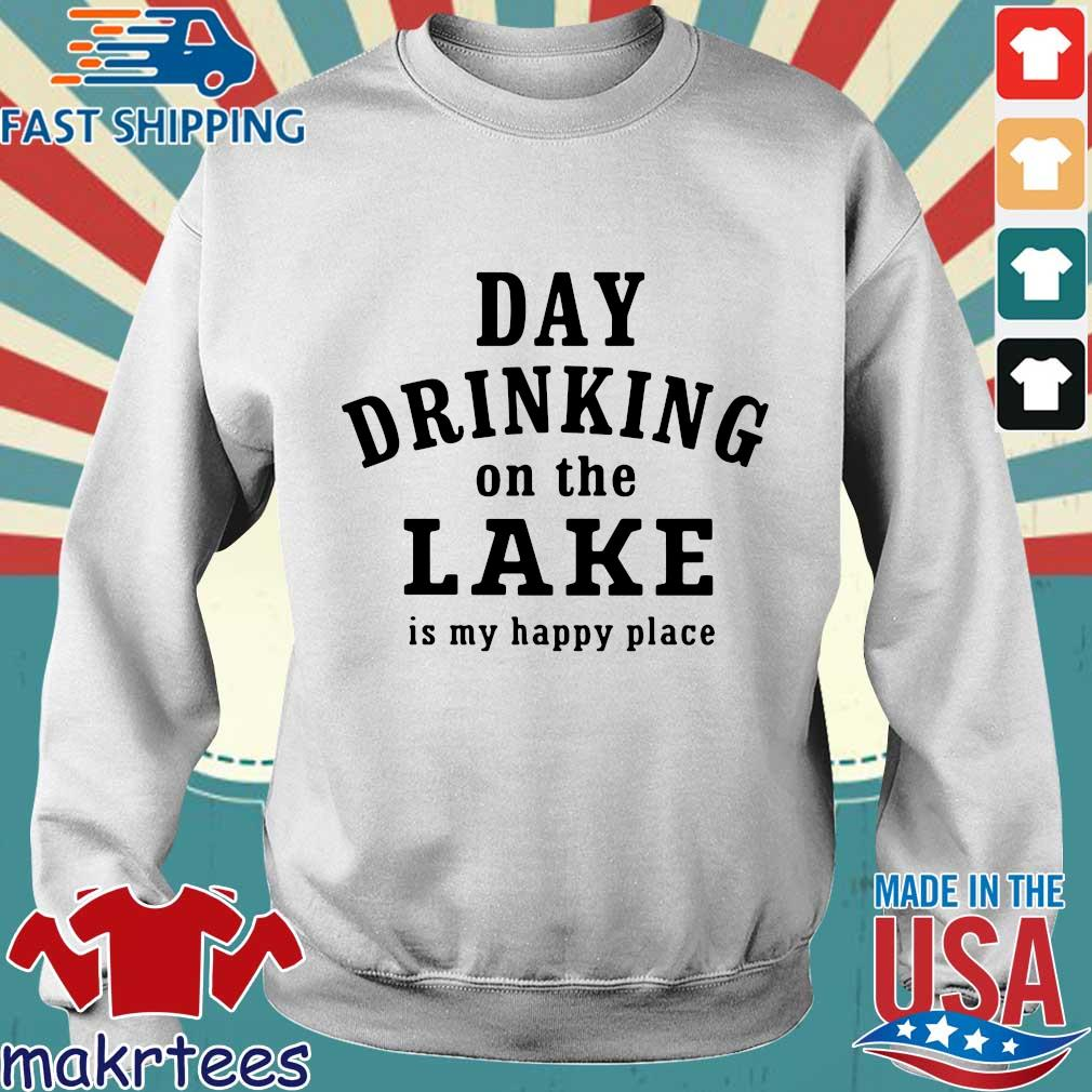 Day Drinking On The Lake Is My Happy Place Shirt Sweater trang