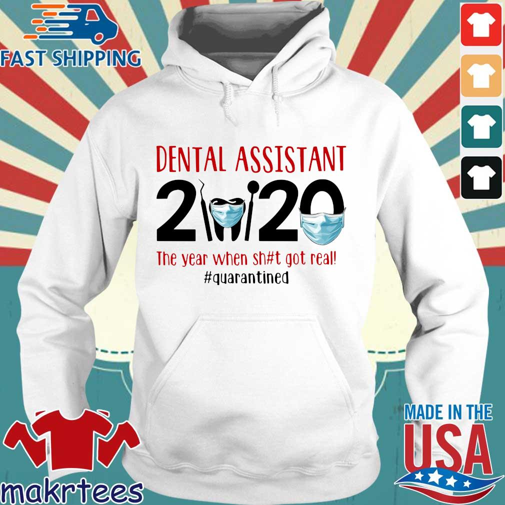 Dental Assistant 2020 The Year When Shit Got Real #quarantined T-s Hoodie trang