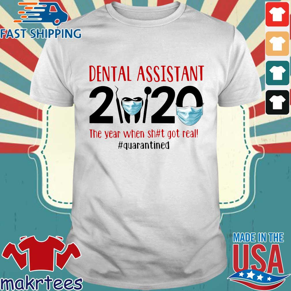 Dental Assistant 2020 The Year When Shit Got Real #quarantined T-shirt