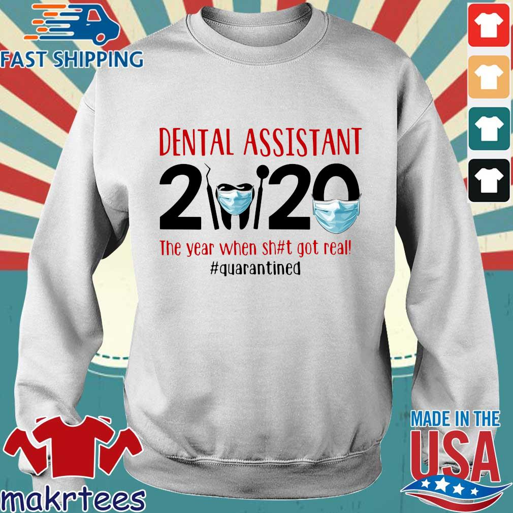 Dental Assistant 2020 The Year When Shit Got Real #quarantined T-s Sweater trang