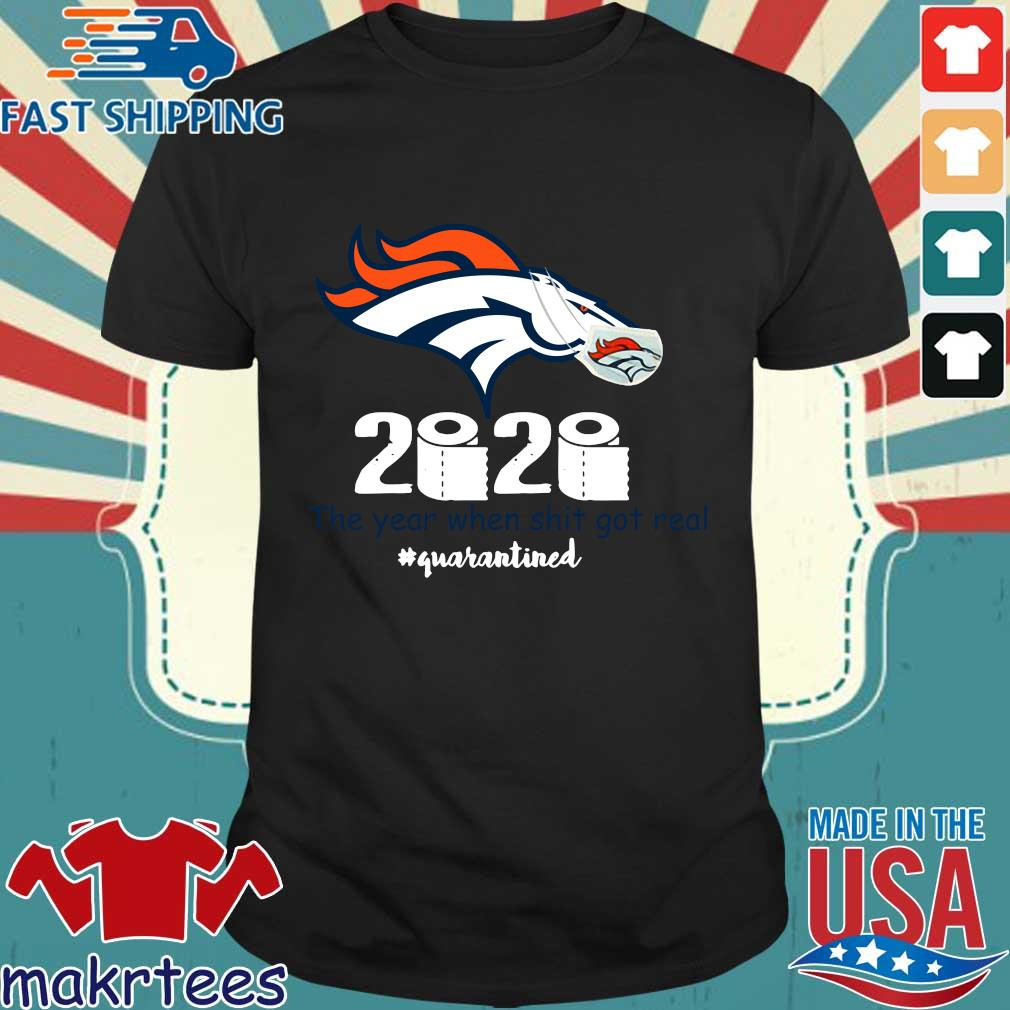 Denver Broncos 2020 Toilet Paper The Year When Shit Got Real #quarantined Shirt