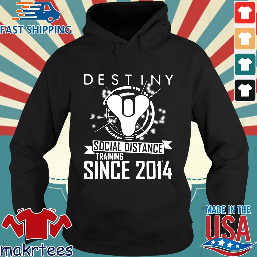 Destiny Social Distance Training Since 2014 Shirt Hoodie den