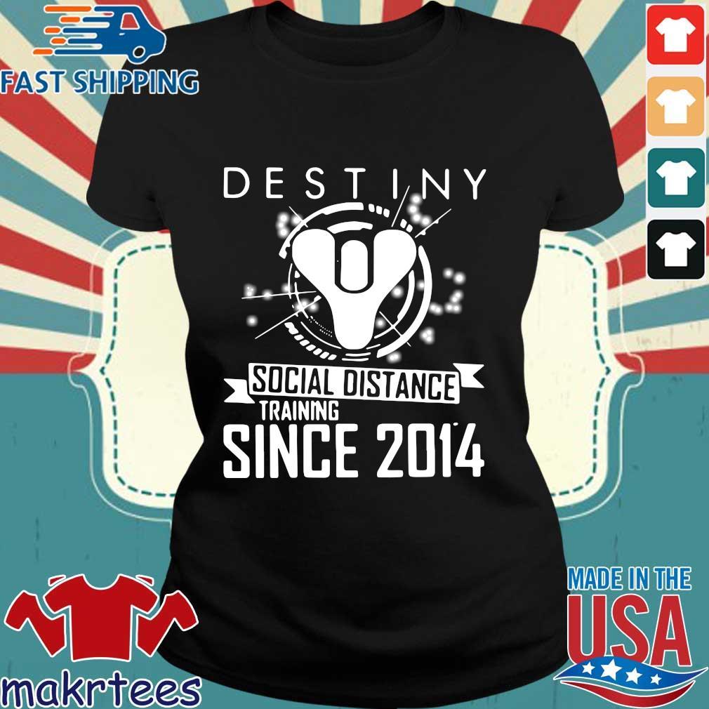 Destiny Social Distance Training Since 2014 Shirt Ladies den