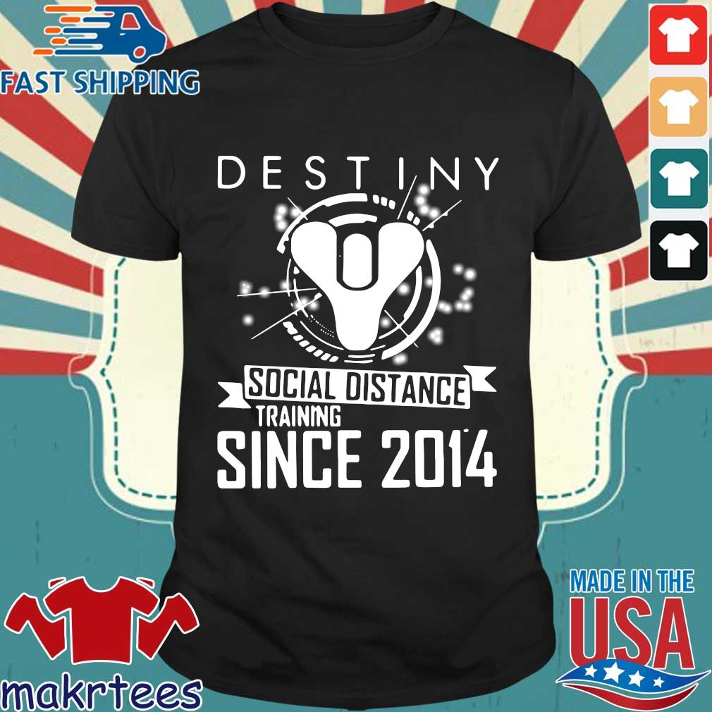 Destiny Social Distance Training Since 2014 Shirt