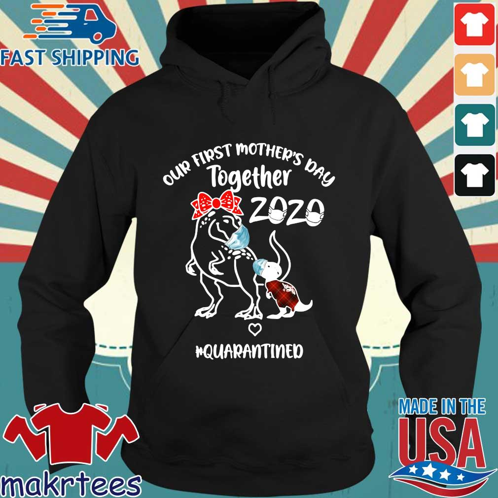 Dinosaur Mom Our First Mother's Day Together 2020 Quarantined Shirt Hoodie den