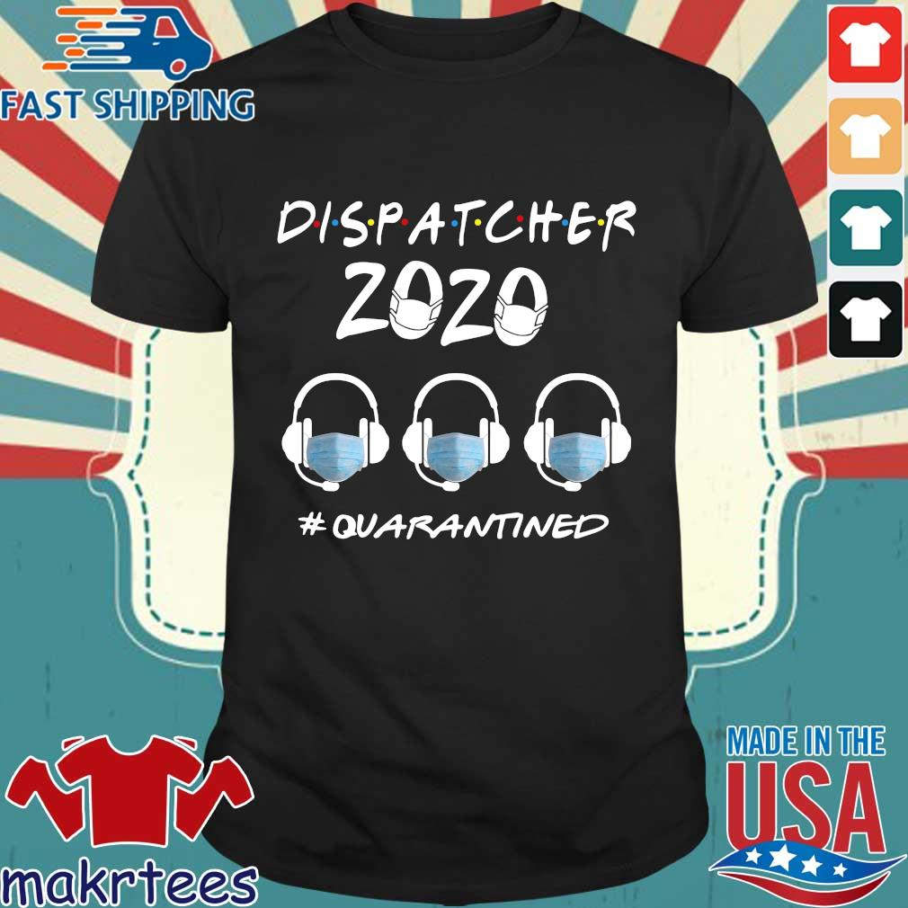dispatcher 2020 #quarantined shirt