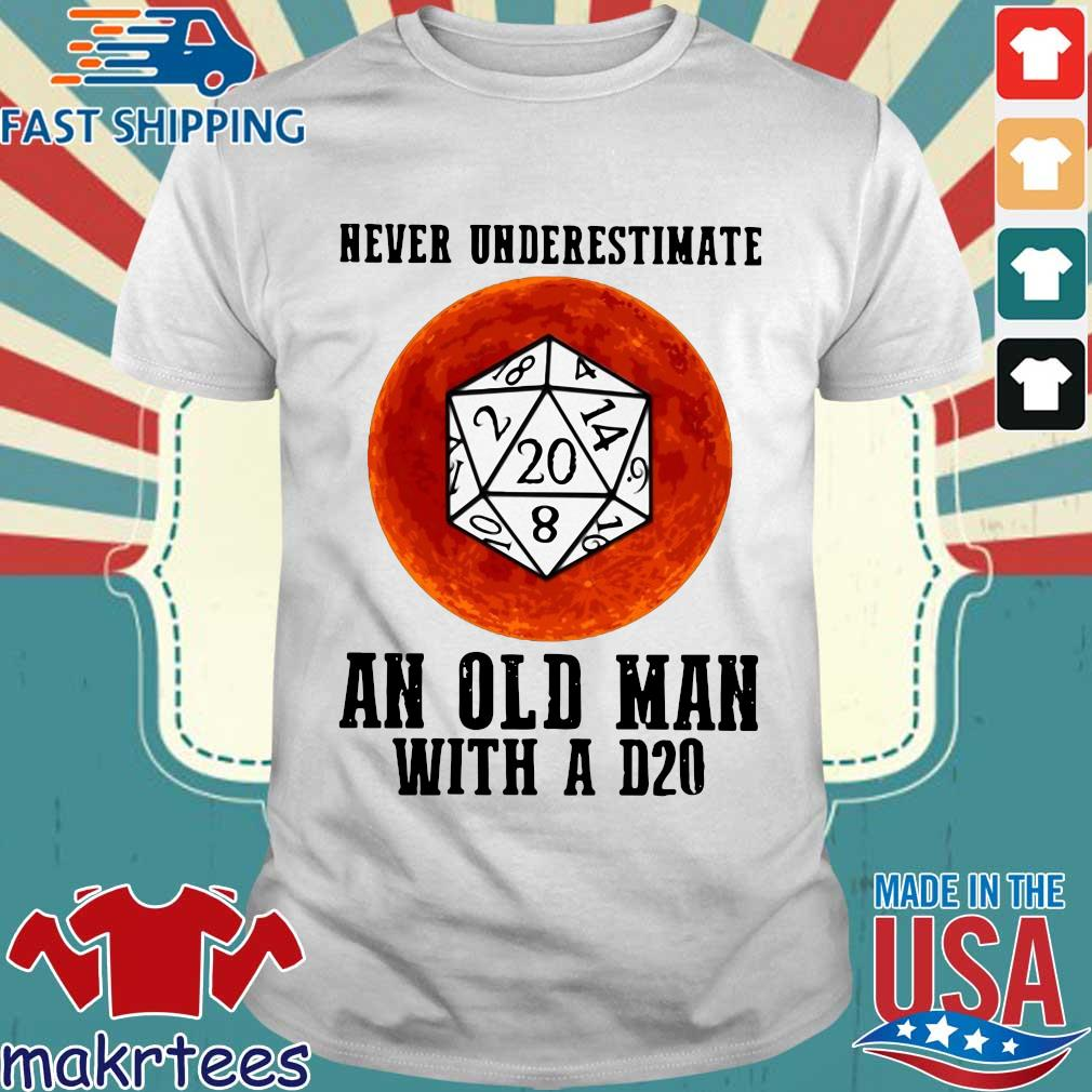 Dnd Never Underestimate An Old Man With A D20 Shirt