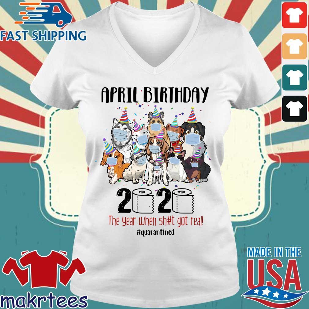 Dogs April Birthday 2020 The Year When Shit Got Real #quarantined Shirt Ladies V-neck trang