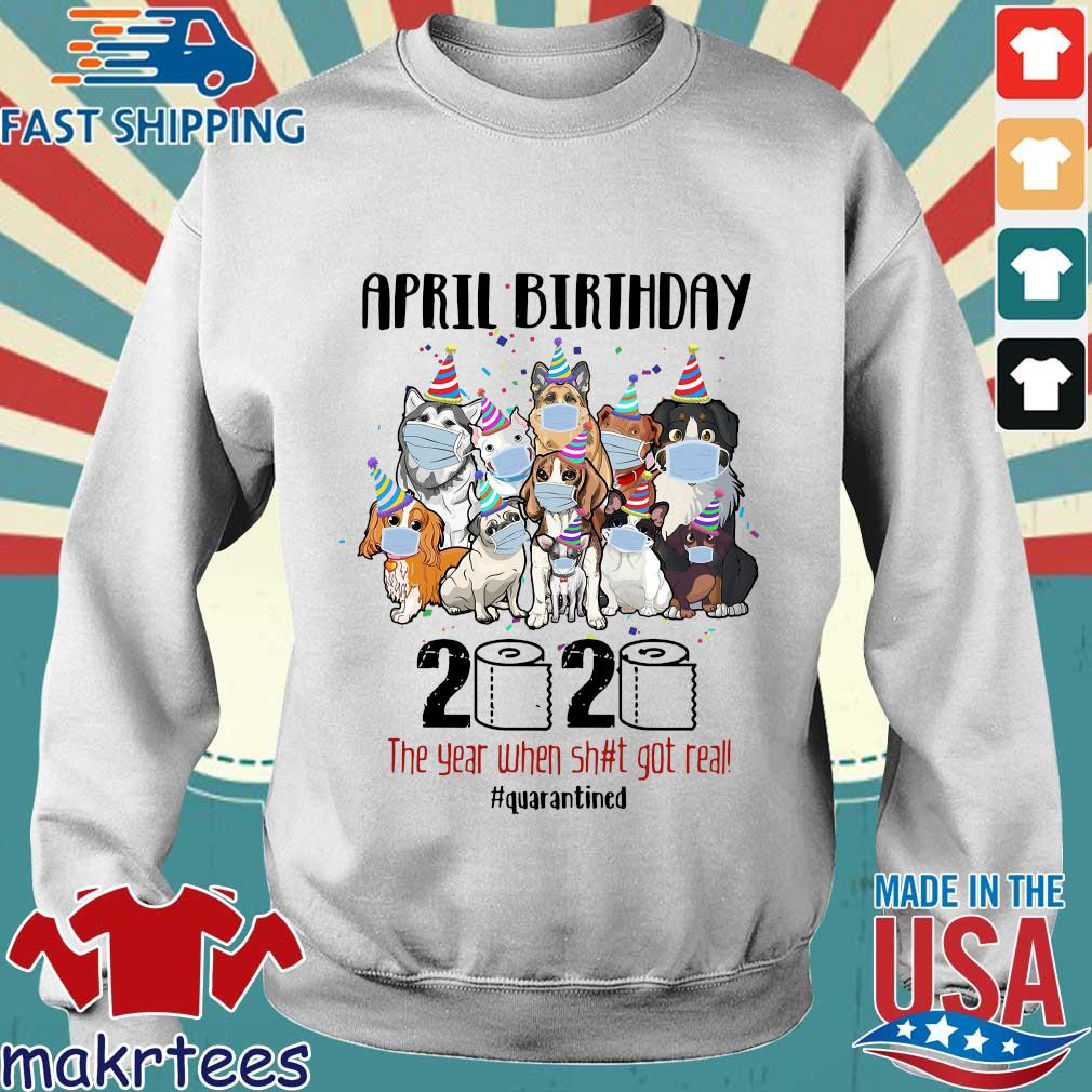 Dogs April Birthday 2020 The Year When Shit Got Real #quarantined Shirt Sweater trang