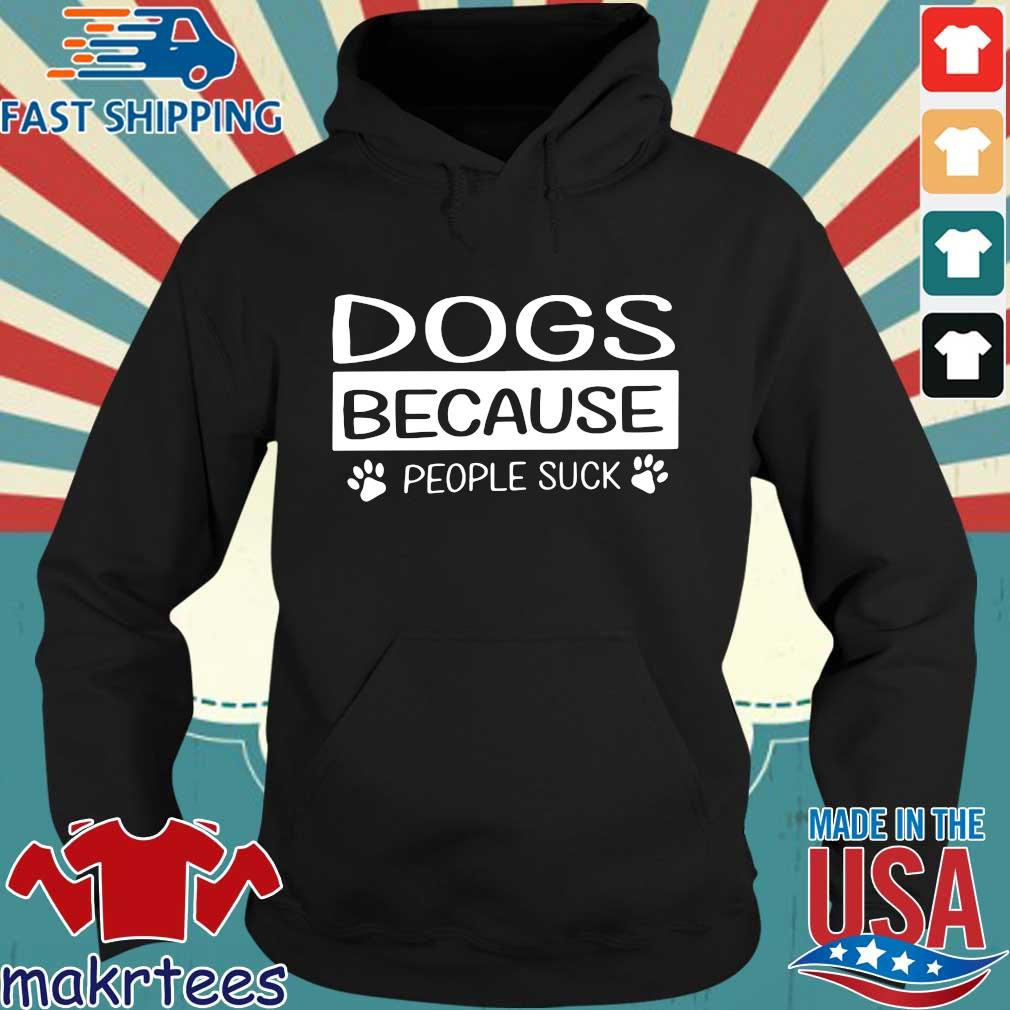 Dogs Because People Suck Shirt Hoodie den