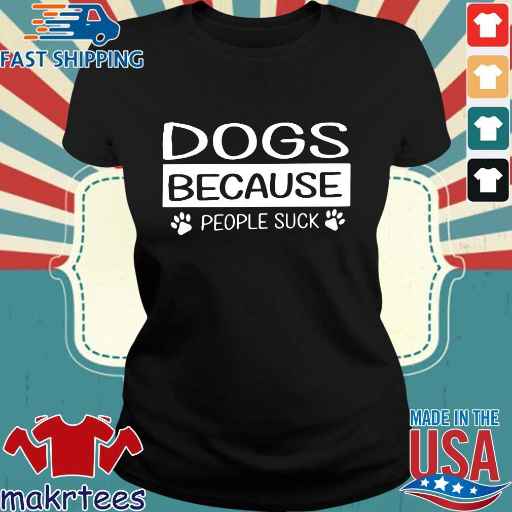 Dogs Because People Suck Shirt Ladies den