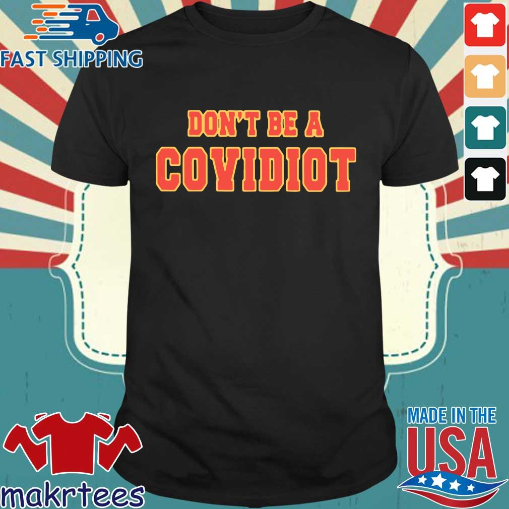 Don't Be A Covidiot Shirt
