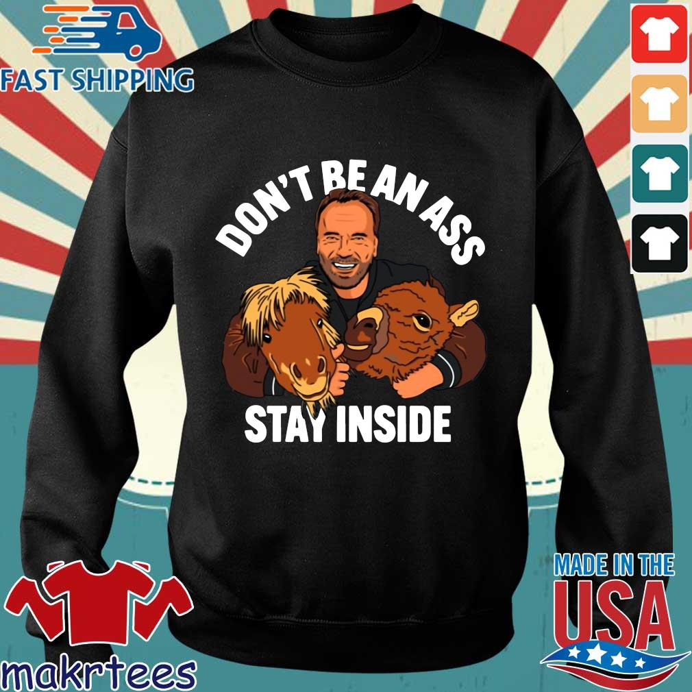Don't Be An Ass Stay Inside Arnold Schwarzenegger Shirt Sweater den