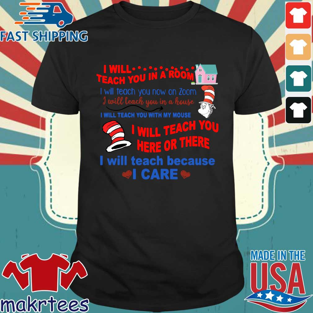 Dr Seuss I Will Teach You In A Room I Will Teach You Now On Zoom I Will Teach You In A House Shirts