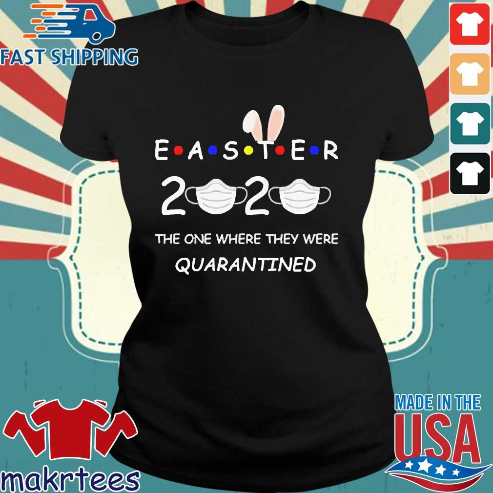 Easter 2020 The One Where They Were Quatantined Shirt Ladies den