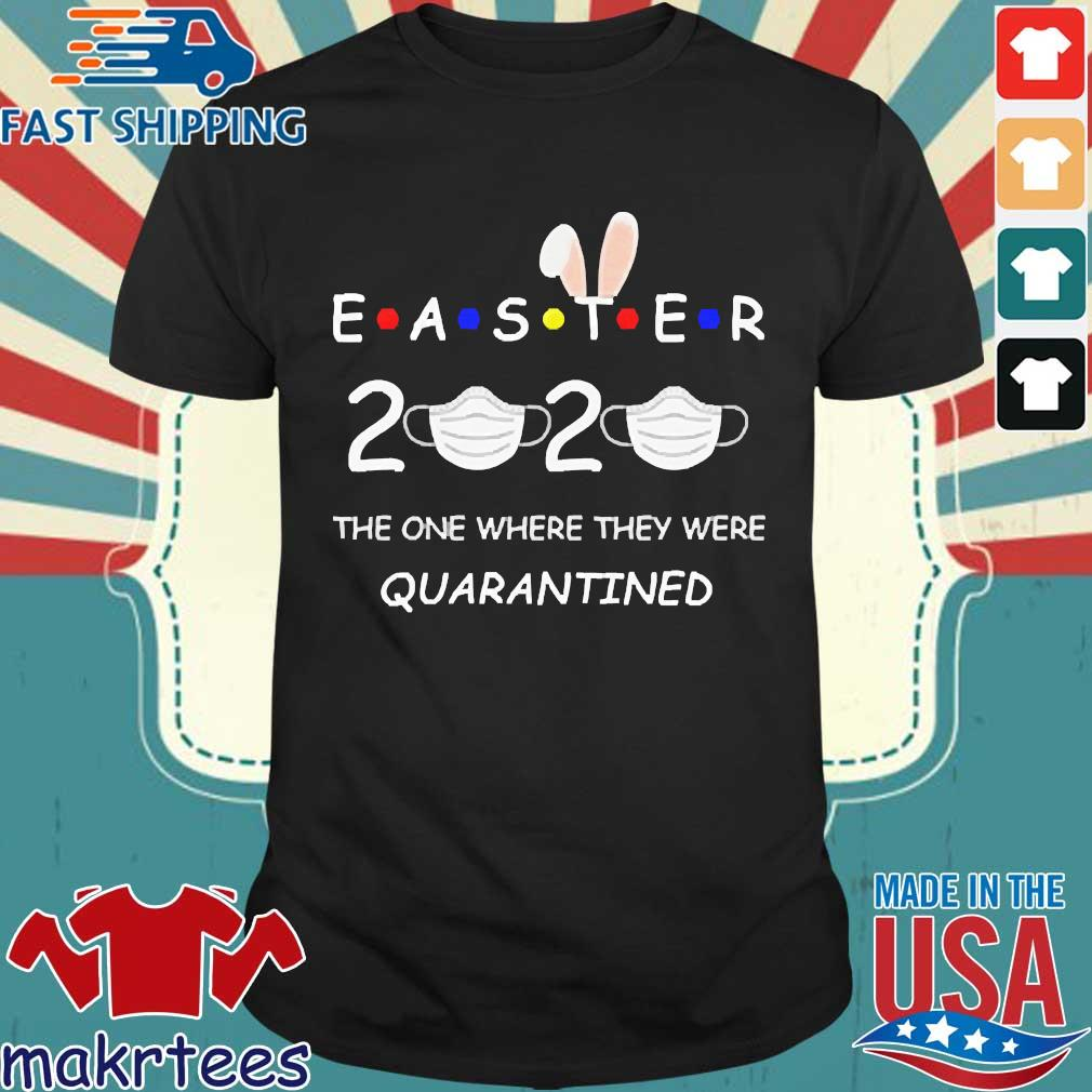 Easter 2020 The One Where They Were Quatantined Shirt
