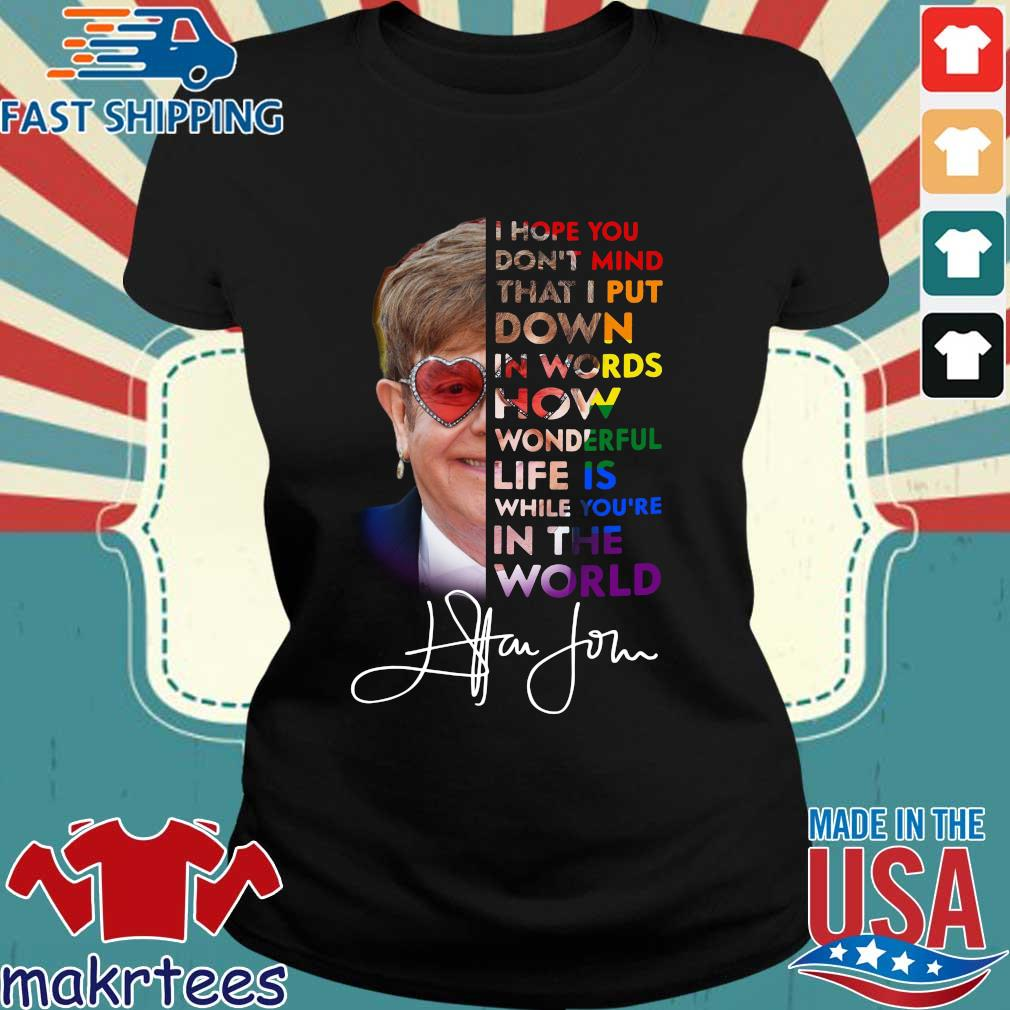 Elton John I Hope You Don't Mind That I Put Down In Words How Wonderful Life Is While You're In The World Shirt Ladies den