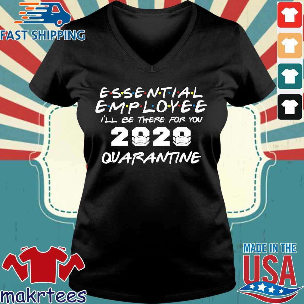 Essential Employee 2020 I'll Be There For You Quarantine Shirt Ladies V-neck den
