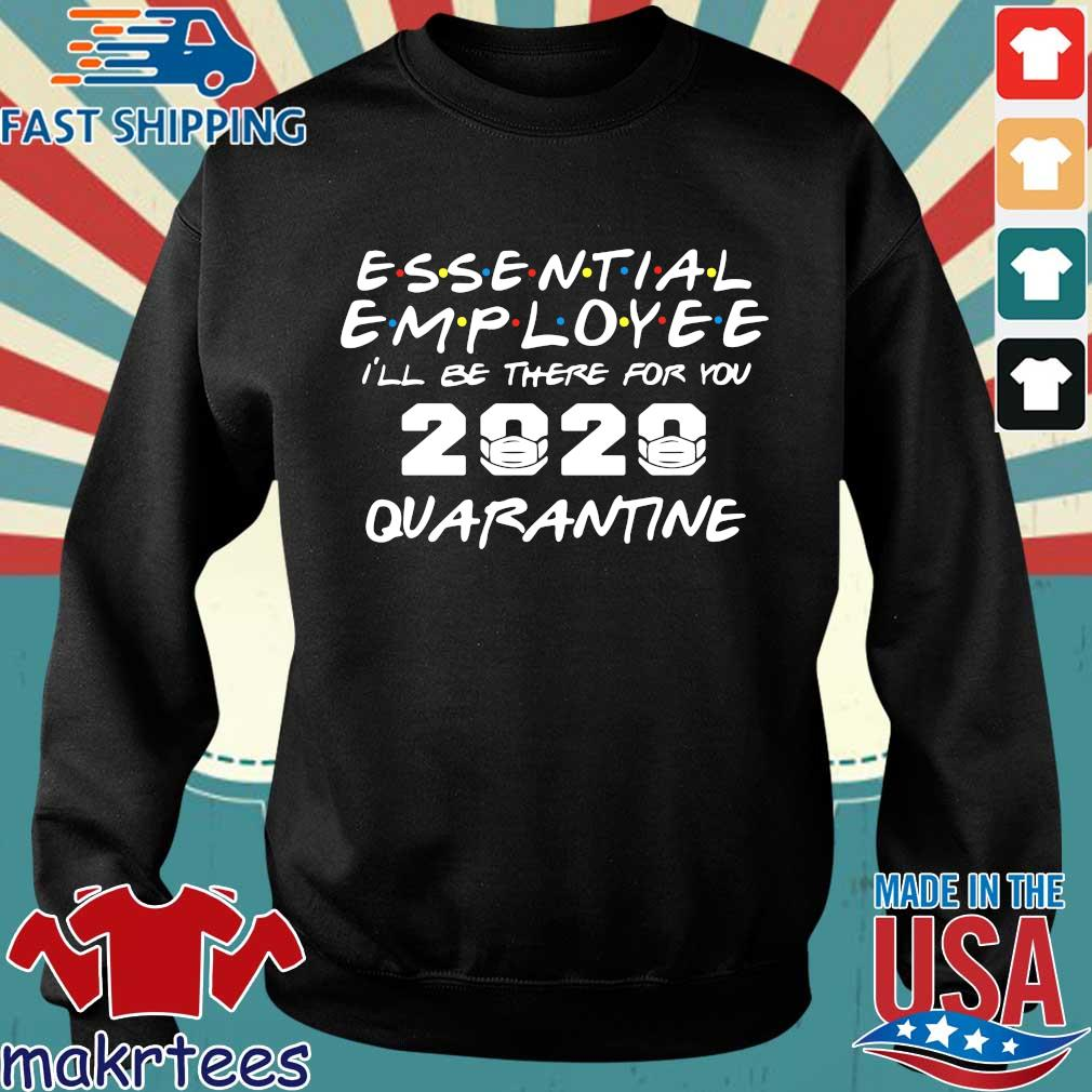 Essential Employee 2020 I'll Be There For You Quarantine Shirt Sweater den