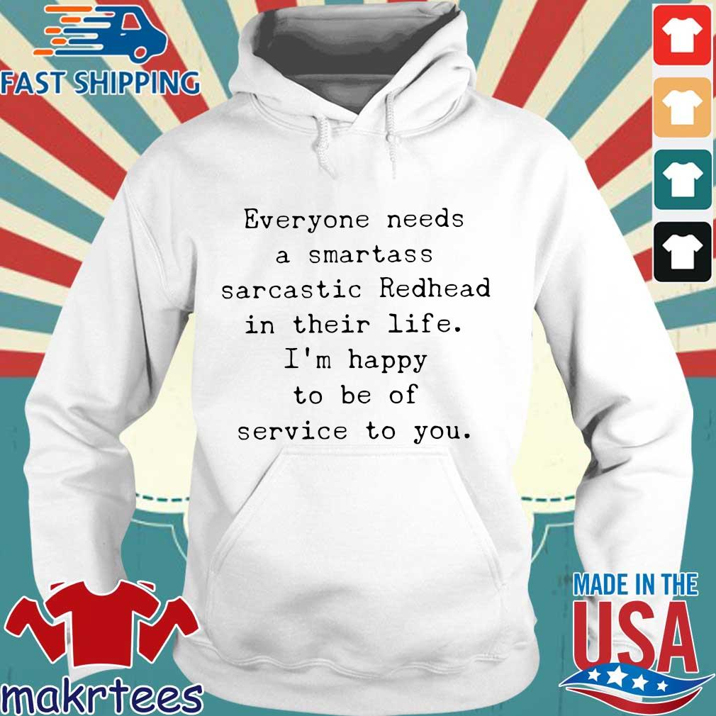 Everyone Needs A Smartass Sarcastic Redhead In Their Life I_m Happy To Be Of Service To You Shirt Hoodie trang
