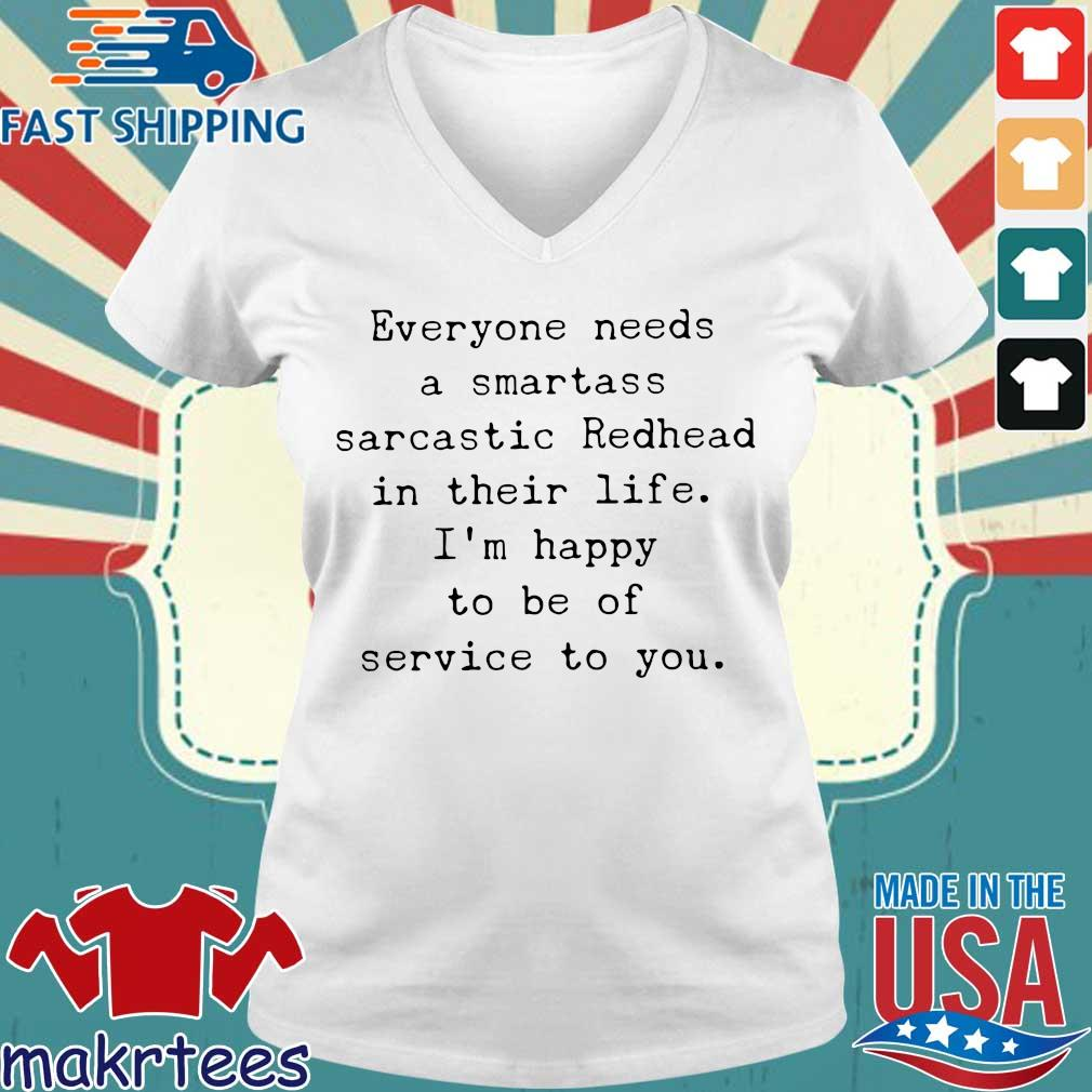 Everyone Needs A Smartass Sarcastic Redhead In Their Life I_m Happy To Be Of Service To You Shirt Ladies V-neck trang