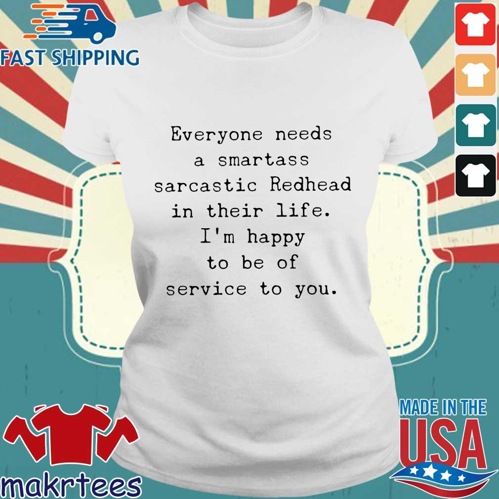 Everyone Needs A Smartass Sarcastic Redhead In Their Life I_m Happy To Be Of Service To You Shirt Ladies trang