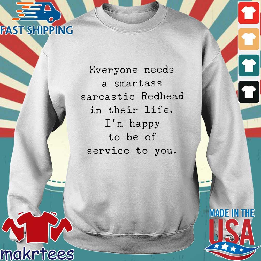 Everyone Needs A Smartass Sarcastic Redhead In Their Life I_m Happy To Be Of Service To You Shirt Sweater trang