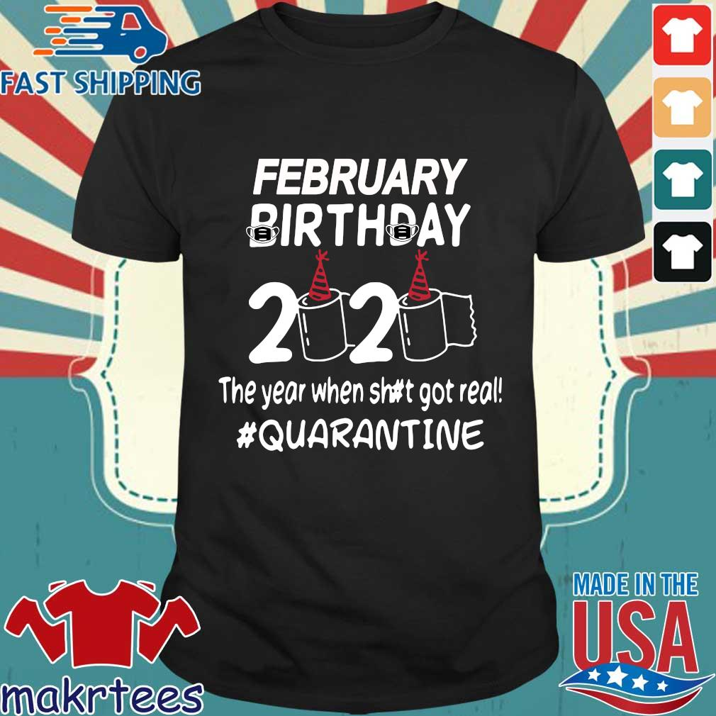 February Birthday 2020 Toilet Paper The Year When Shit Got Real Quarantined Shirt