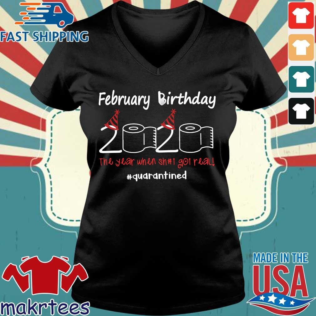 February Birthday The Year When Shit Got Real Quarantined T-Shirts Ladies V-neck den
