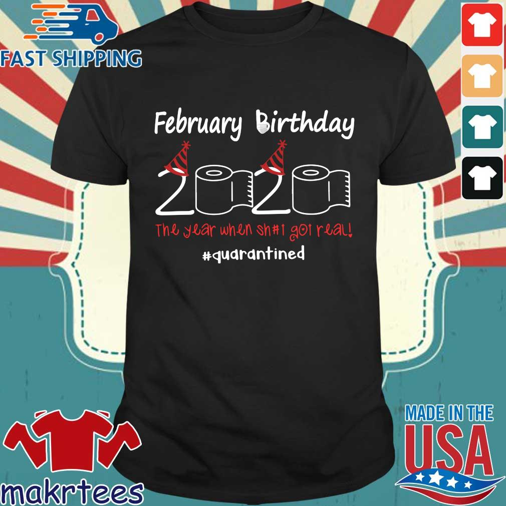 February Birthday The Year When Shit Got Real Quarantined T-Shirts