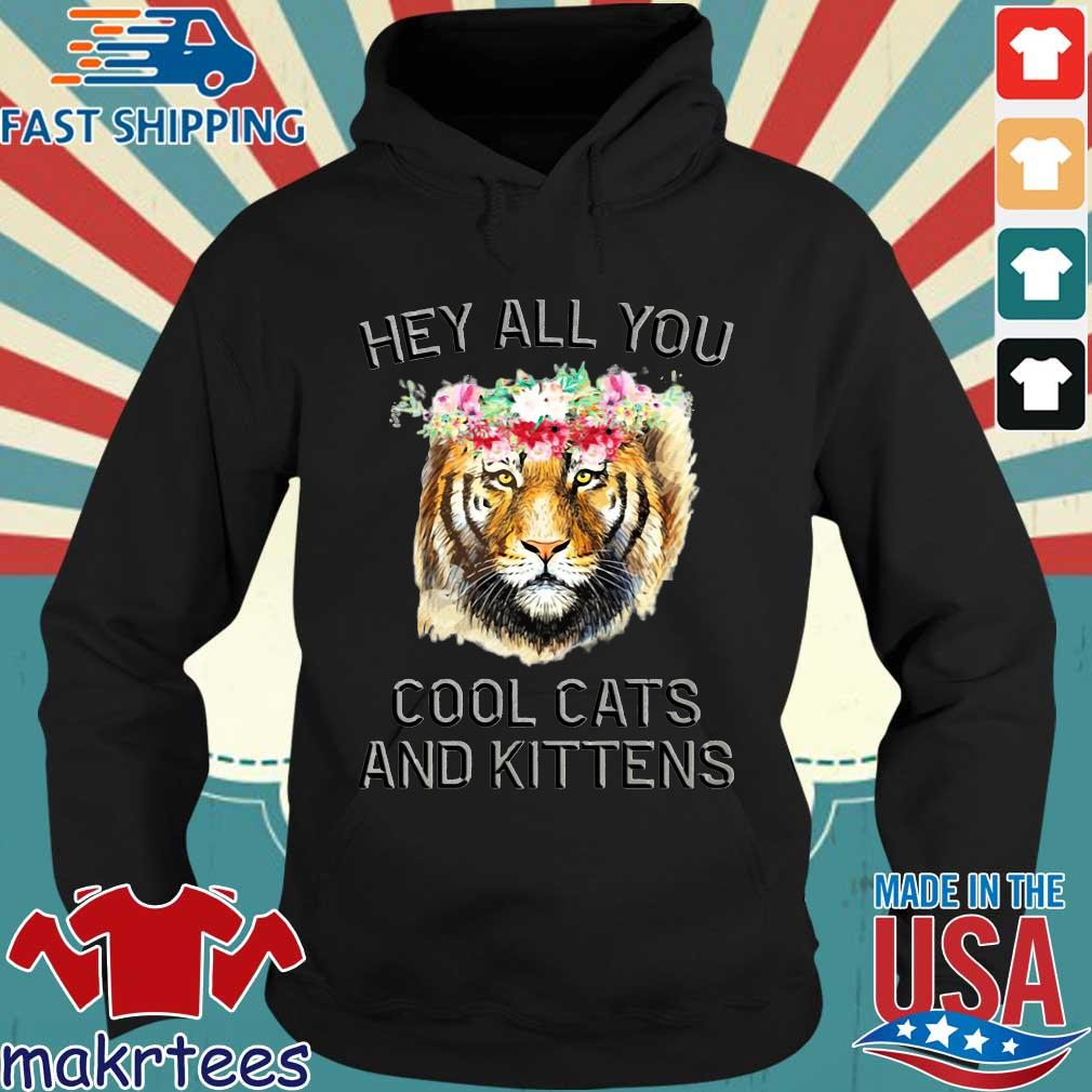 Flower Joe Exotic Tiger King Hey All You Cool Cats And Kittens Shirt Hoodie den