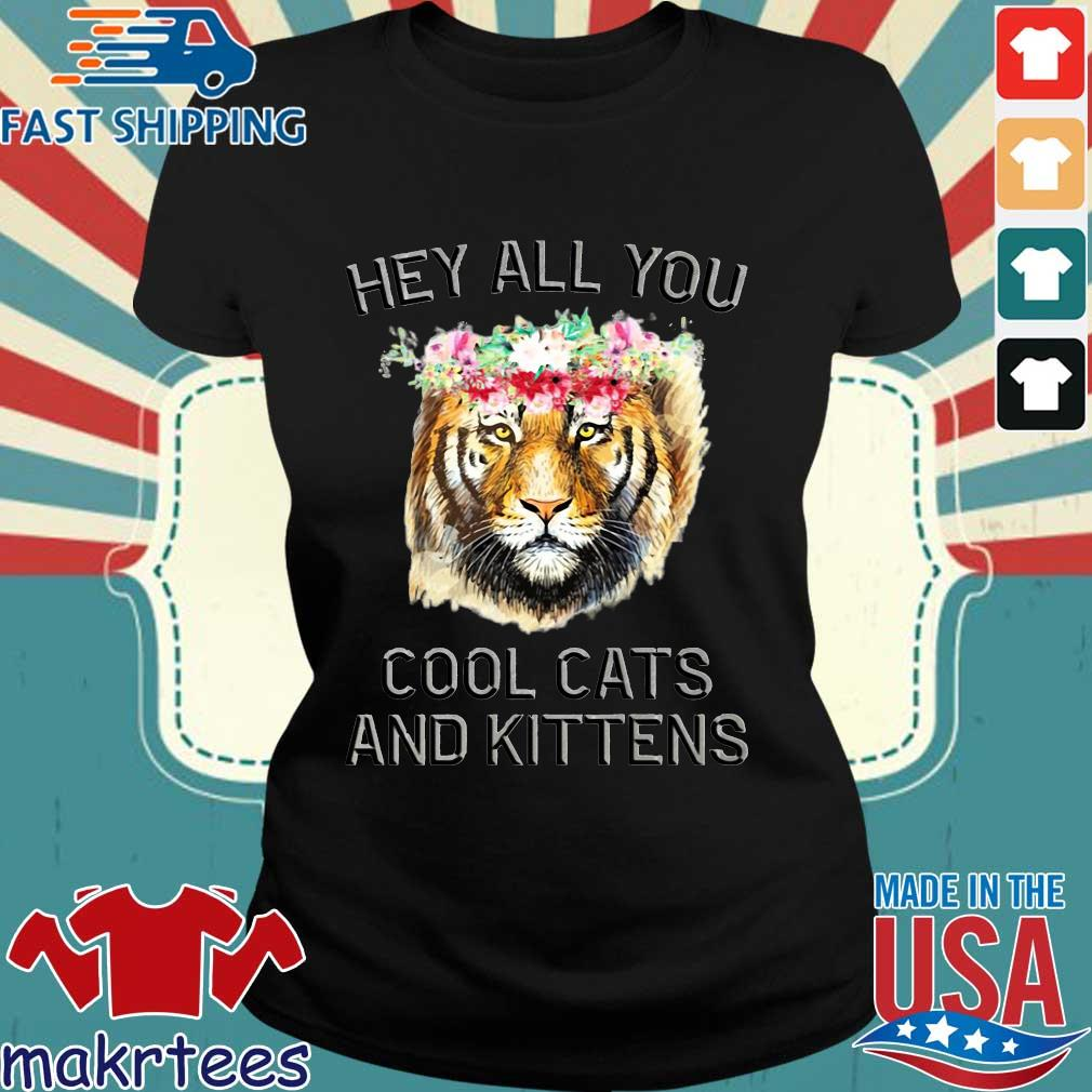 Flower Joe Exotic Tiger King Hey All You Cool Cats And Kittens Shirt Ladies den